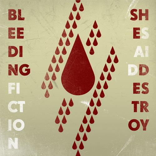 "She Said Destroy ""Bleeding Fiction"" 4/6"