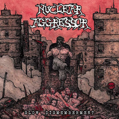 Nuclear Aggressor – Slow Dismemberment 4/6