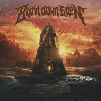 BURN DOWN EDEN  – RUINS OF OBLIVION 3/6